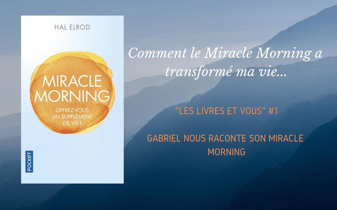 """Comment le livre """"Miracle Morning"""" a transformé ma vie : Les livres et vous #1 avec Gabriel"""