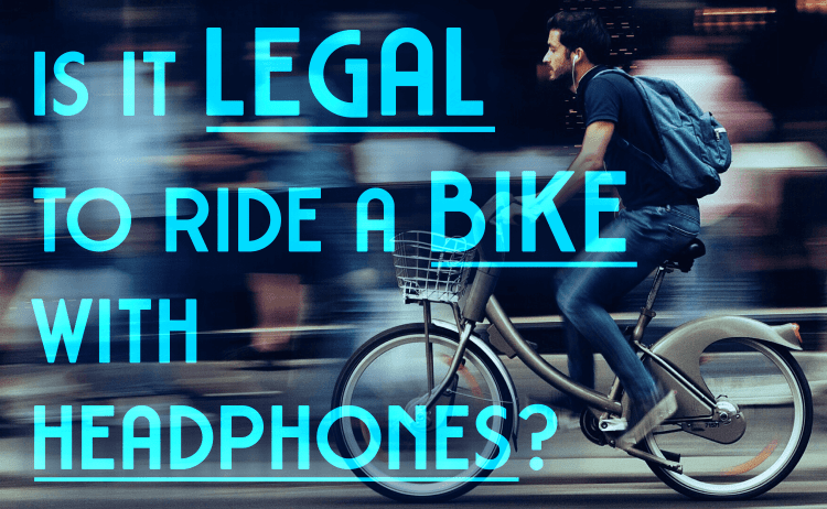 Is It Legal to Ride A Bike with Headphones?