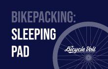 Best Bikepacking Sleeping Pad