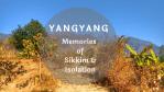 Yangyang, Sikkim - Memories of a beautiful isolation