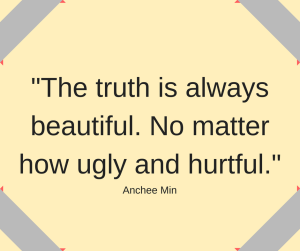 """Ainchee Min quote, """"The truth is always beautiful. No matter how ugly and hurtful."""""""