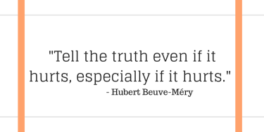 """Image reading, """"Tell the truth even if it hurts, especially if it hurts."""" - Hubert Beuve-Méry"""
