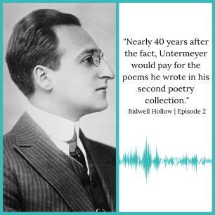 "Louis Untermeyer photo next to this quote from Season 1, Episode 2 of Bidwell Hollow:  ""Nearly 40 years after the fact, Untermeyer would pay for the poems he wrote in his second poetry collection."""