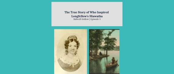 """Copy reading, """"The True Story of Who Inspired Longfellow's Hiawatha, Bidwell Hollow, Episode 3,"""" over a sketch of Jane Johnston Schoolcraft and a depiction of Hiawatha in a canoe."""