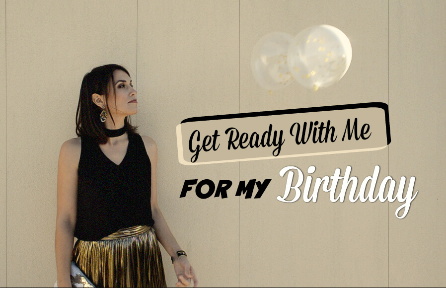 get ready with me for my birthday