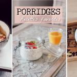 Porridge – mes  4 recettes favorites