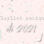 Ma playlist musique de l'été 2021
