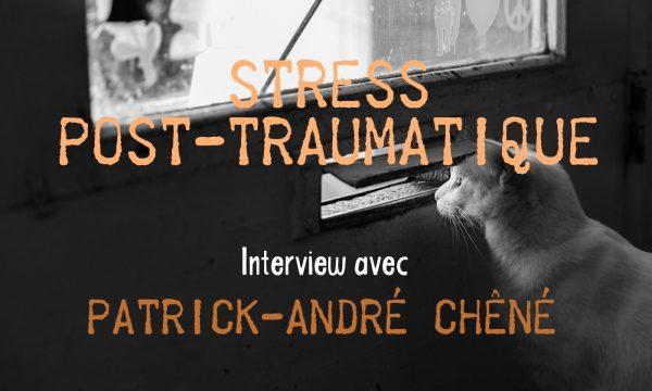 Stress Post-Traumatique & Sophrologie : Interview avec Patrick André Chêné