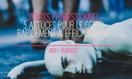5 astuces efficaces pour gérer rapidement le stress professionnel – ANTI BURN-OUT