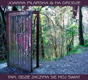 Joanna Pilarska i Na Drodze – Tam, gdzie zaczyna się mój świat
