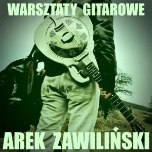 Warsztaty gitarowe z Arkiem Zawilińskim