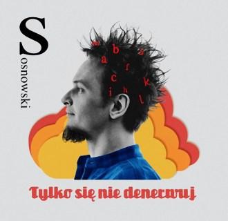 Sosnowski – Tylko się nie denerwuj – Premiera: 28.02.2020