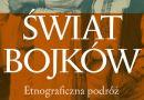 Świat Bojków. Etnograficzna podróż po Bojkowszczyźnie (wyd. II)