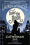 Under The Moon: A Catwoman Tale, Catwoman, DC Ink, DC Comics, Lauren Myracle, Isaac Goodhart