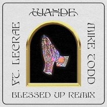 Blessed Up (remix) (feat. LECRAE & MIKE TODD) - Blessed Up (Remix)