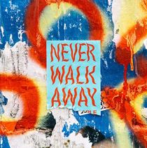 Never Walk Away - Never Walk Away