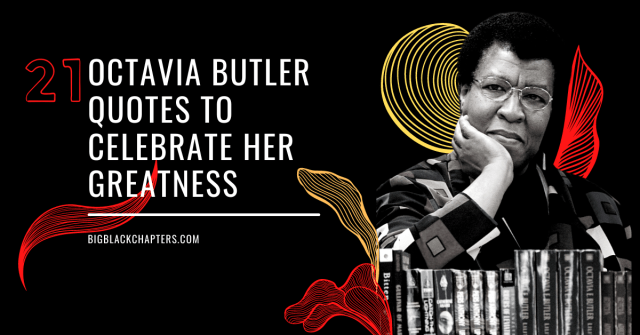 21 Octavia Butler Quotes to Celebrate Her Birth & Greatness