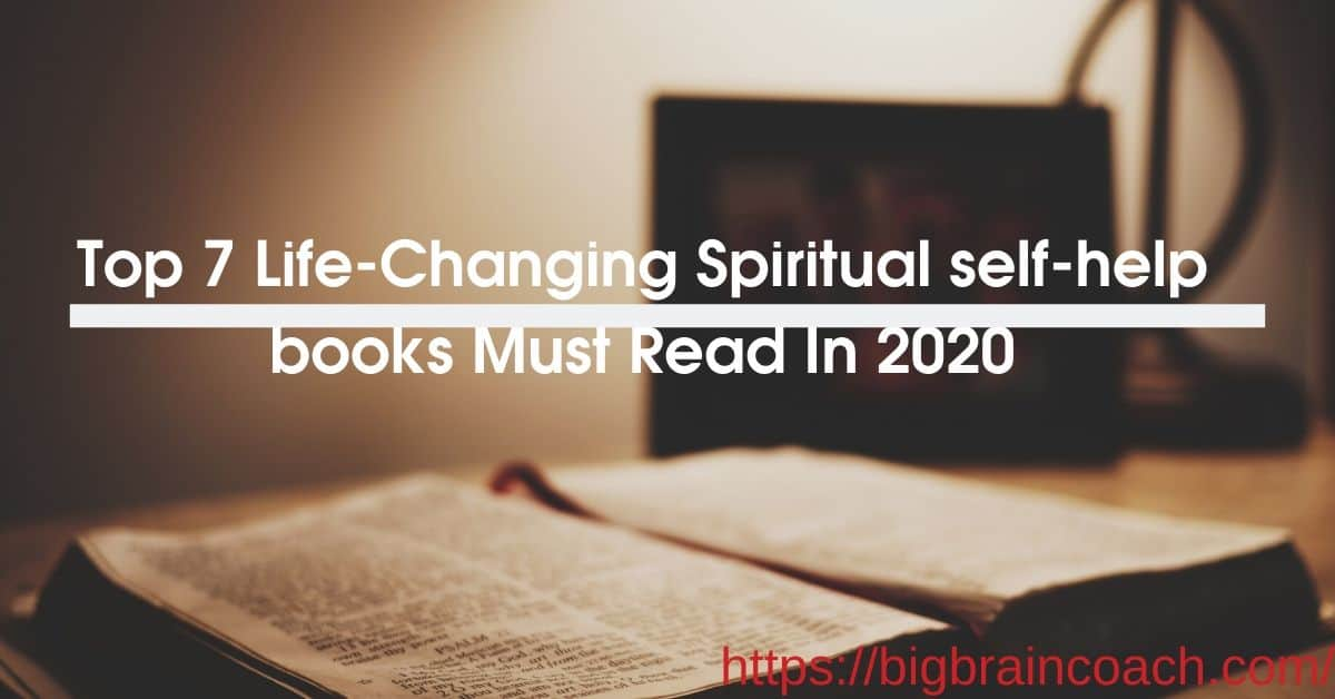 My Top 7 Life-Changing Spiritual self-help books will transform you!- Bigbraincoach