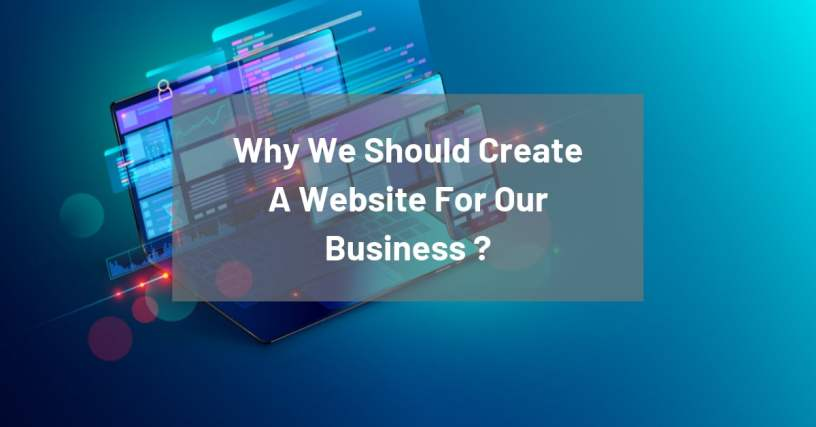 Why We Should Create A Website For Our Business ? 1