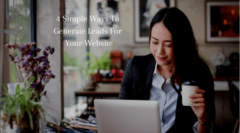 4 Simple Ways to Generate Leads For Your Website 1