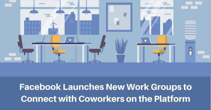 Facebook Launches New Work Groups to Connect with Coworkers on the Platform 1