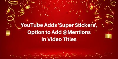 YouTube Adds 'Super Stickers', Option to Add @Mentions in Video Titles 1