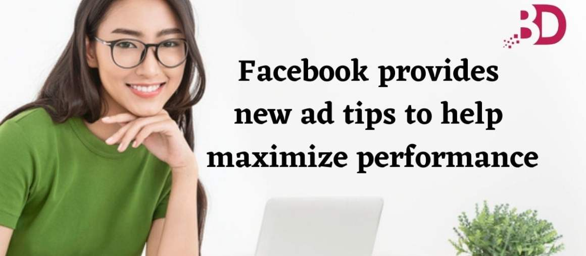 Facebook provides new ad tips to help maximize performance