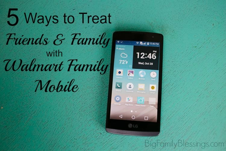 5 Ways to Treat Friends and Family with Walmart Family Mobile