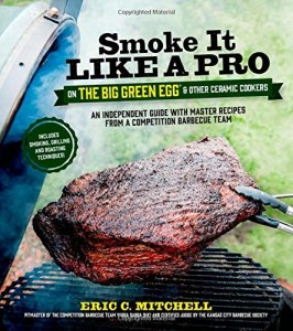 Smoke-It-Like-a-Pro-on-the-Big-Green-Egg-Other-Ceramic-Cookers-An-Independent-Guide-with-Master-Recipes-from-a-Competition-Barbecue-Team-Includes-Smoking-Grilling-and-Roasting-Techniques-0
