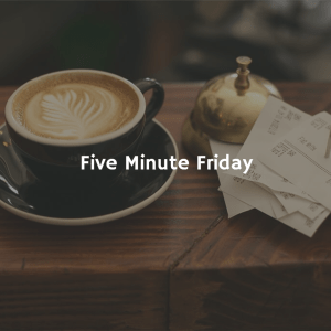 Five Minute Friday Radical Hospitality