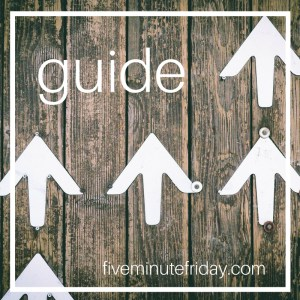 Five Minute Friday: GUIDE