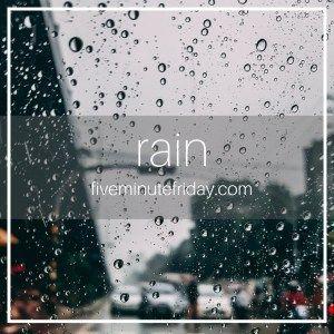 Five Minute Friday: RAIN