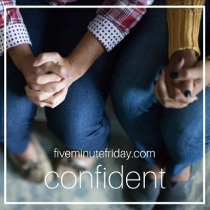 Five Minute Friday Confident