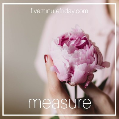 Five Minute Friday Measure
