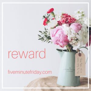 Five Minute Friday Reward
