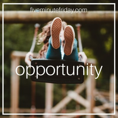 Five Minute Friday: OPPORTUNITY