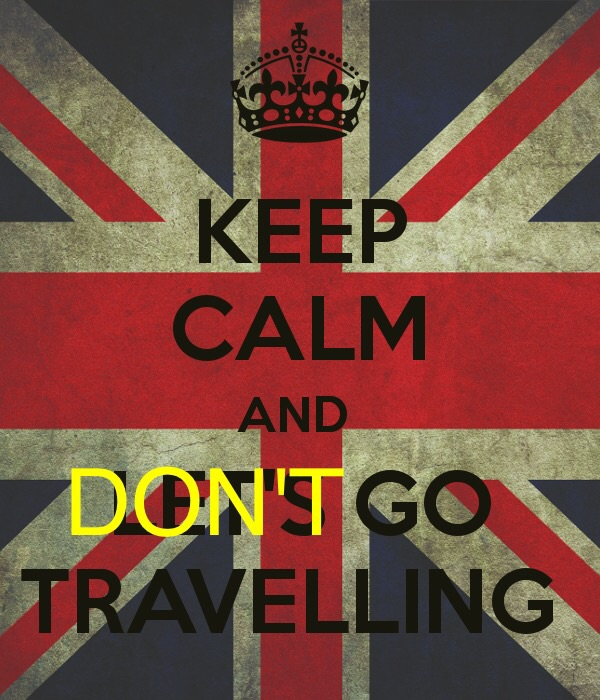 Keep calm and don't go travelling