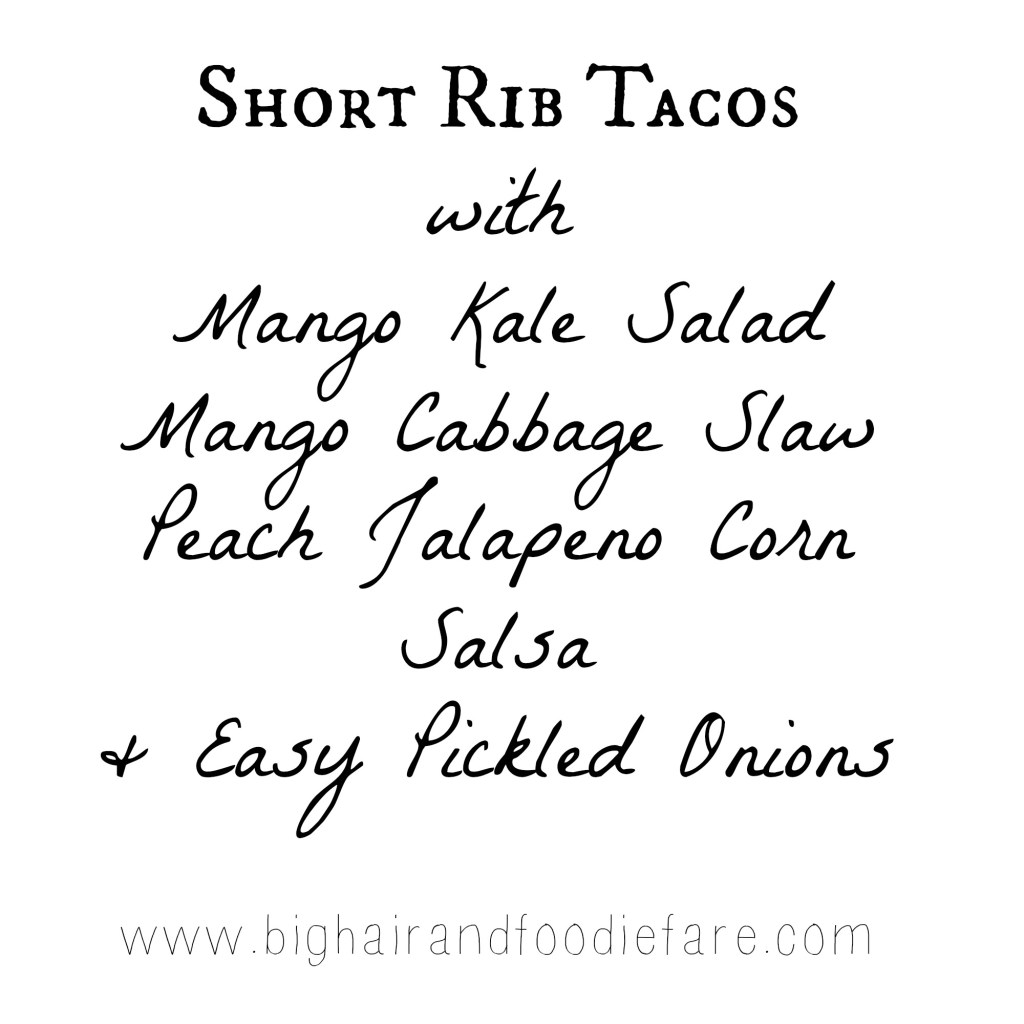 short rib taco, menu list, easy pickled oions, peach jalapeno corn salsa, mango kale salad