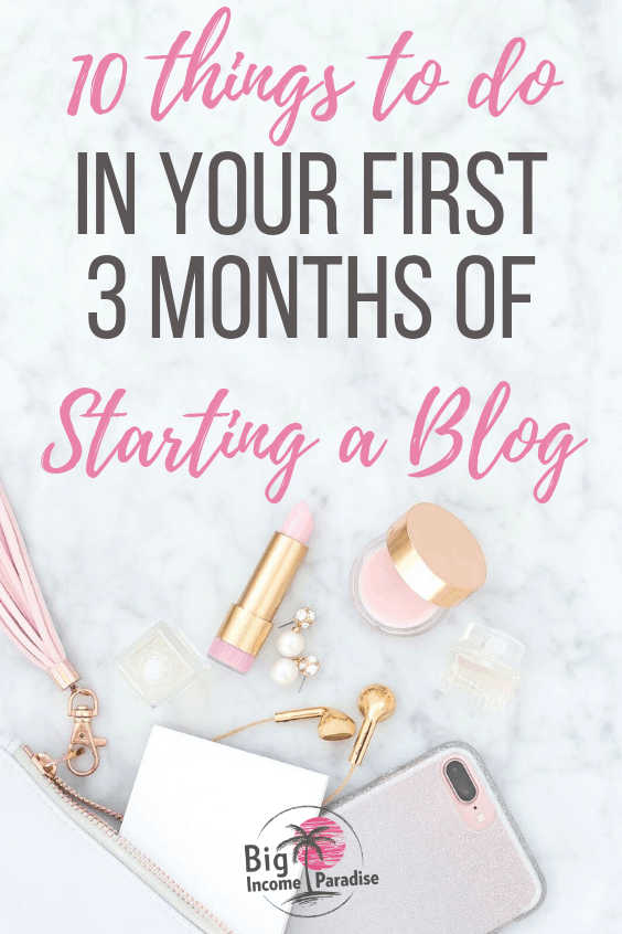 10 Things To Do In Your First 3 Months Of Starting a Blog - Big Income Paradise (1)
