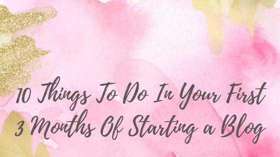 10 Things To Do In Your First 3 Months Of Starting a Blog - Big Income Paradise