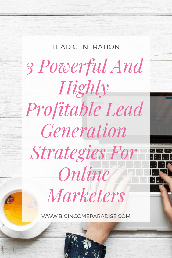 3 Powerful And Highly Profitable Lead Generation Strategies For Online Marketers - Big Income Paradise