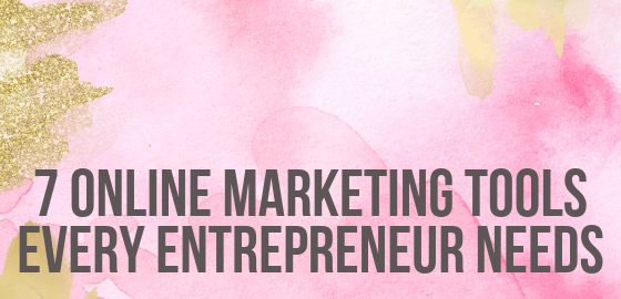 7 Online Marketing Tools Every Entrepreneur Needs