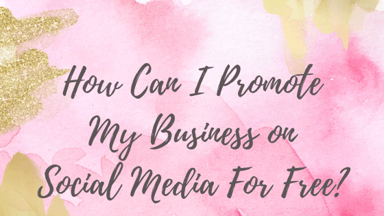How Can I Promote My Business on Social Media For Free_