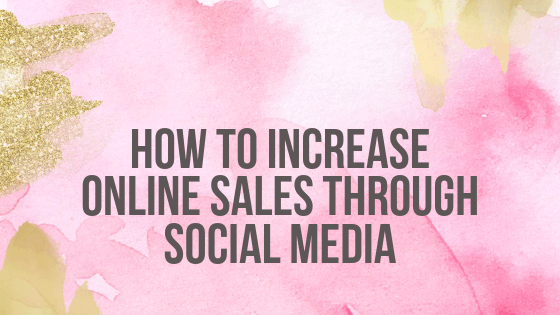 How To Increase Online Sales Through Social Media