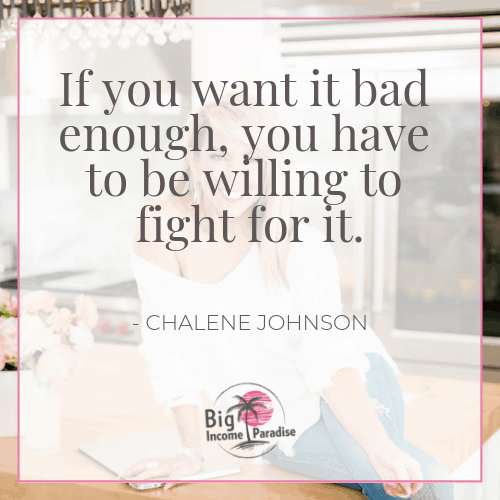 If you want it bad enough, you have to be willing to fight for it. - Chalene Johnson