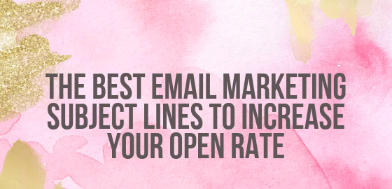 The Best Email Marketing Subject Lines To Increase Your Open Rate