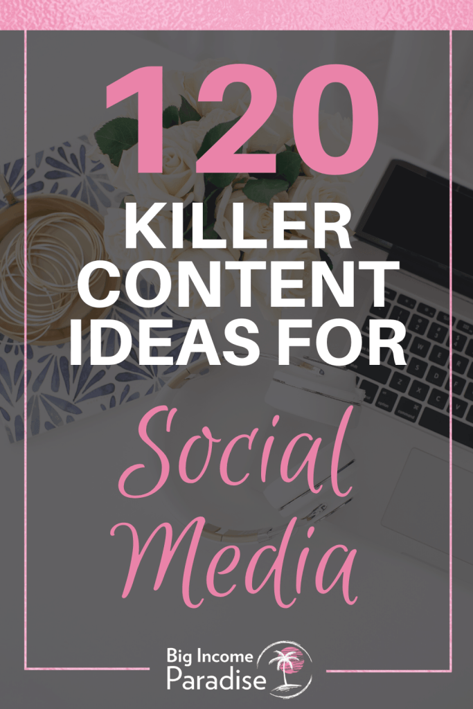 120 Killer Content Ideas For Social Media