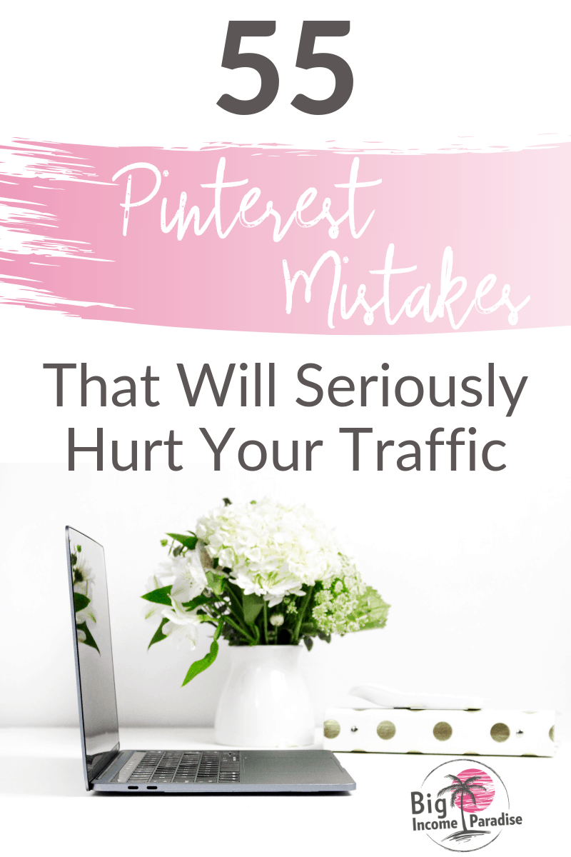 If you are doing these Pinterest Mistakes, you are probably not getting a lot of traffic to your blog. If you want to start seeing better results then you have to do Pinterest Marketing right. Check these 55 Pinterest Mistakes That Will Seriously Hurt Your Traffic. #BigIncomeParadise #pinterestmistakes #pinteresttips #pinterestmarketing #pinterestmarketing101 #pinterest101