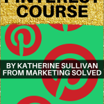 The Best Pinterest Course By Katherine Sullivan From Marketing Solved