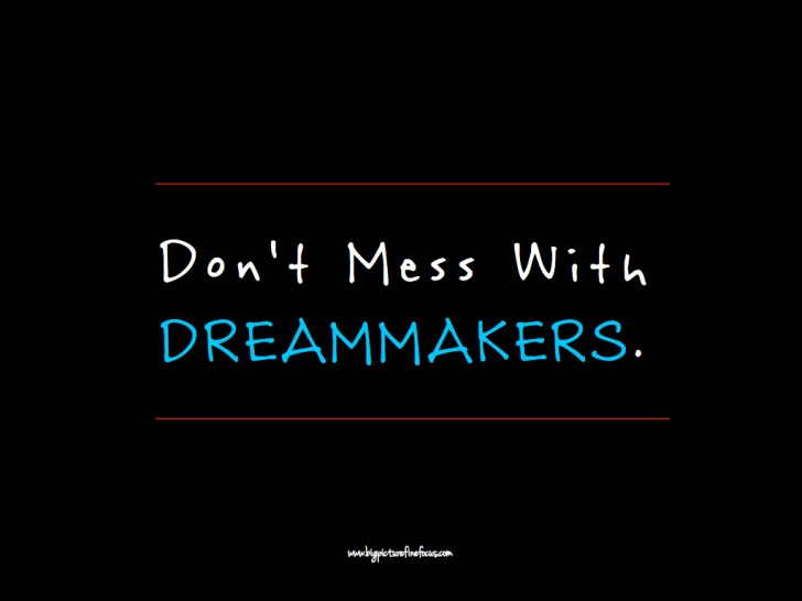 don't mess with dreammakers